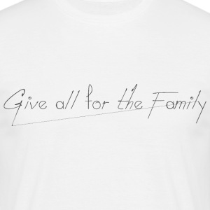 Give_all_for_the_Family_ - Männer T-Shirt