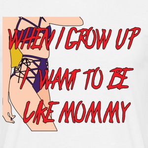 When i grow up, i want to be like mommy! - Männer T-Shirt