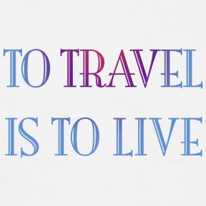 To travel is to live. - Men's T-Shirt