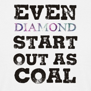 Mining: Even Diamond Start Out As Coal - Men's T-Shirt