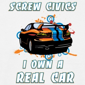 Screw Civics I own a REAL car - Men's T-Shirt