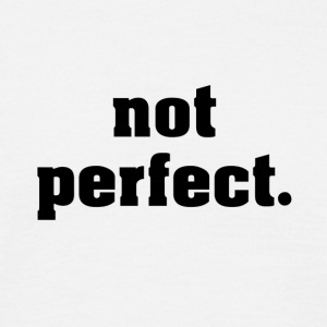 not perfect - Männer T-Shirt