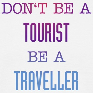Do not be a tourist be a traveler. - Men's T-Shirt