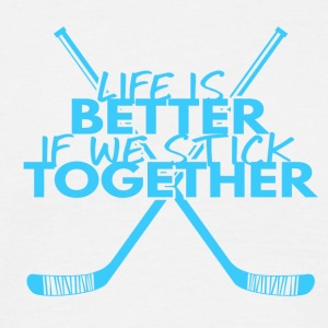Hockey: Life is better if we stick together - Men's T-Shirt