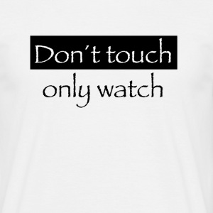 Don´t toch only watch - Männer T-Shirt