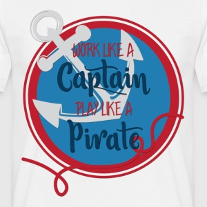 Sailing: Work like a captain, play like a pirate - Men's T-Shirt