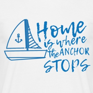 Sailing: Home is where the anchor stops - Men's T-Shirt