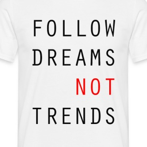 Follow Dreams NOT Trends - Men's T-Shirt