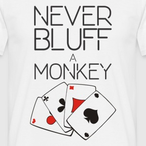 Never bluff a monkey - Men's T-Shirt
