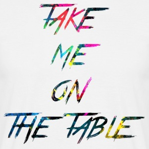 rainbow take me on the table - Men's T-Shirt