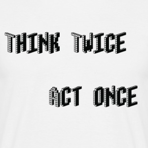 Think Twice, act once - Mannen T-shirt