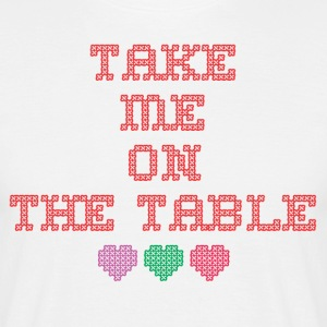 take me on the table - Men's T-Shirt