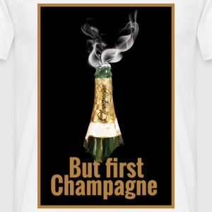 But First, Champagne. - Männer T-Shirt