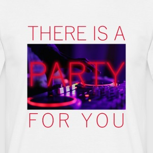 There Is A Party For You - Männer T-Shirt