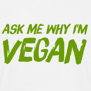 Ask me why I am Vegan - Men's T-Shirt