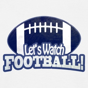 Let's Watch FOOTBALL - Männer T-Shirt