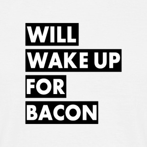 Vil Wake Up For Bacon - T-skjorte for menn