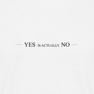 Yes is actually No - Men's T-Shirt
