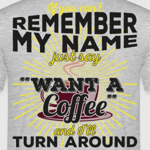 Can't remember my name? Just say want a coffee - Männer T-Shirt