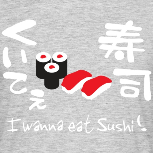 i want to eat sushi - Mannen T-shirt