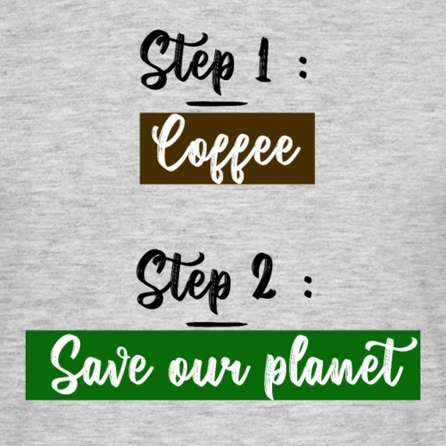 First coffee then save our planet - T-shirt Homme