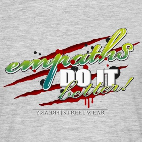 empaths do it better - Männer T-Shirt