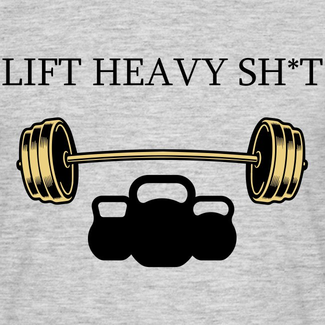 """LIFT HEAVY SHIT"""