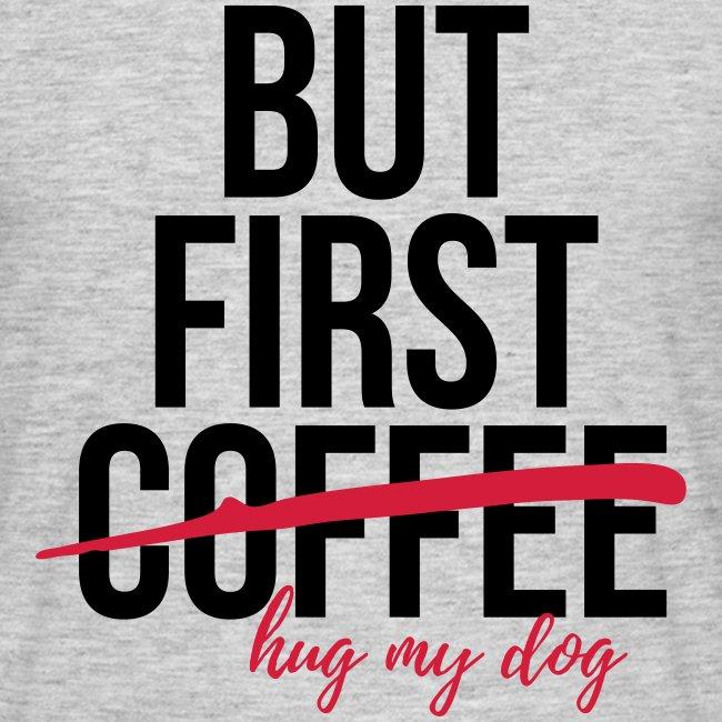 But first coffee - hug my dog