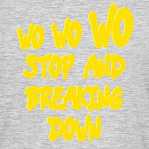 Wo wo wo stop and breaking down - T-shirt Homme