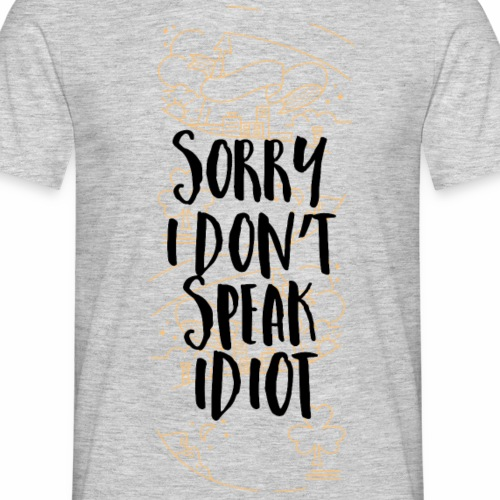 sorry i don´t speak idiot - Männer T-Shirt