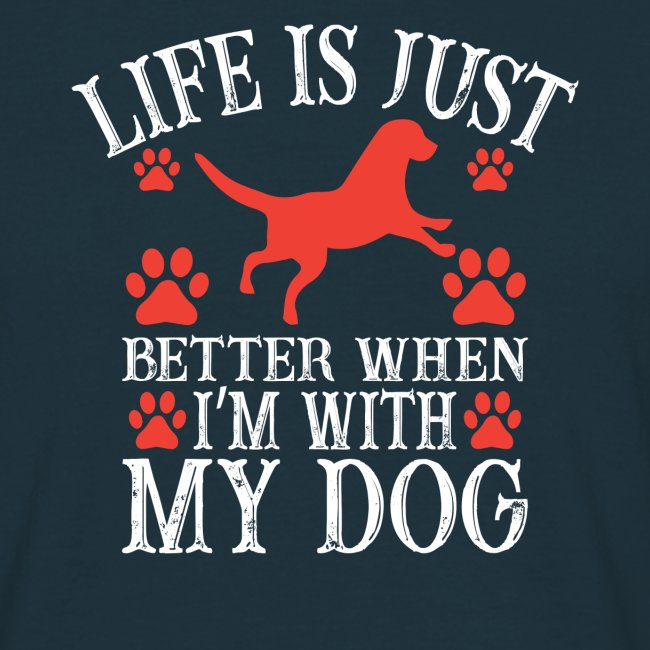 Life is just better when I´m with my dog