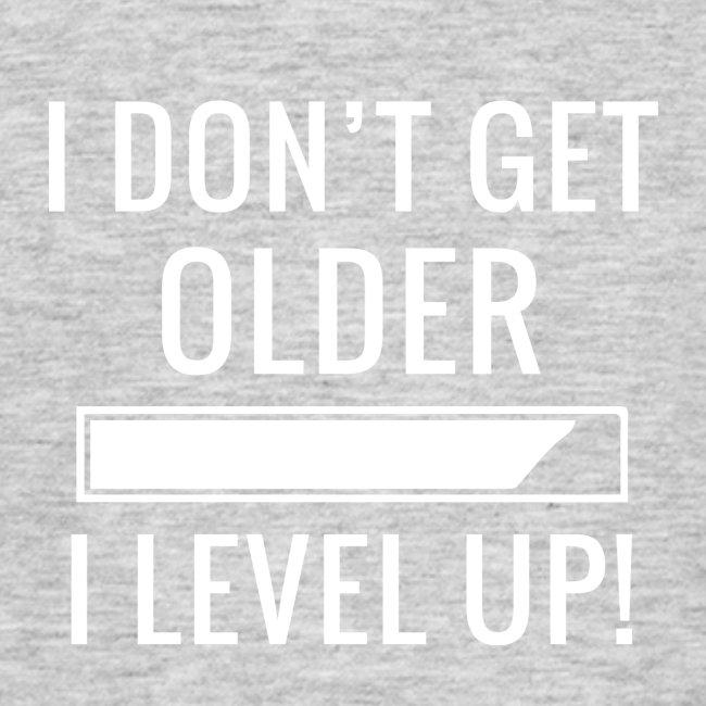 I don´t get older - I level up