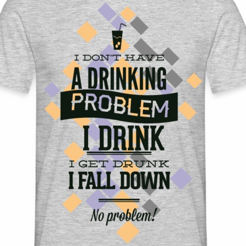 a drinking problem - Männer T-Shirt
