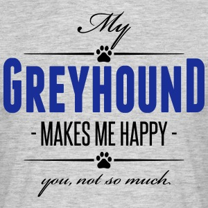 My Greyhound makes me happy - Men's T-Shirt