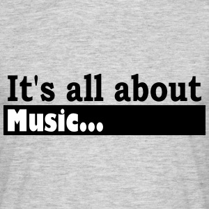 Its all about Music - Mannen T-shirt