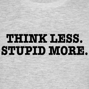 Thnik Mindre, Stupid More. - T-skjorte for menn