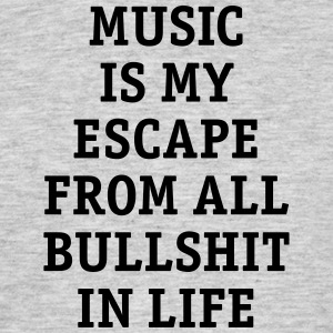 Music is my escape from all bullshit in life music - Men's T-Shirt