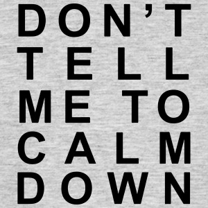 Don't tell me to calm down - Men's T-Shirt