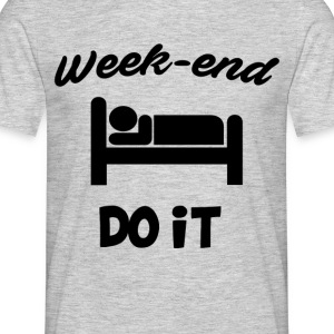 Week end do it - Men's T-Shirt