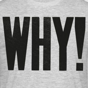 WHY! - Men's T-Shirt