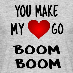 you make my heart go boom boom - Männer T-Shirt