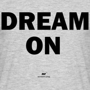 dream on - T-skjorte for menn