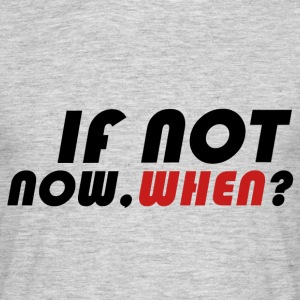 IFNOTNOW, QUAND? - T-shirt Homme