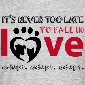 It's never too late to fall in love - Adopt! - Men's T-Shirt