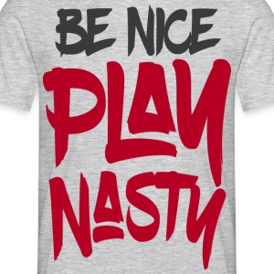 Be Nice Play Nasty - T-skjorte for menn