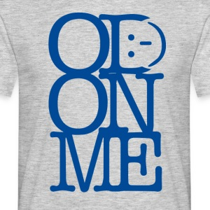 OD ON ME - Men's T-Shirt