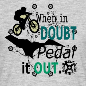 when in doubt pedal it out - MTB LOVE - Männer T-Shirt