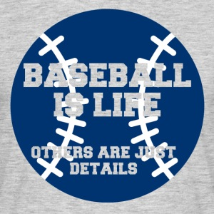 Baseball: Baseball is life. Others just are detailed - Men's T-Shirt