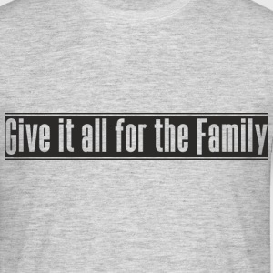 Give_it_all_for_the_Family Design - Männer T-Shirt