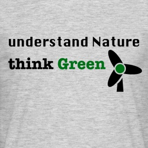 Understand Nature. Think Green! - Men's T-Shirt